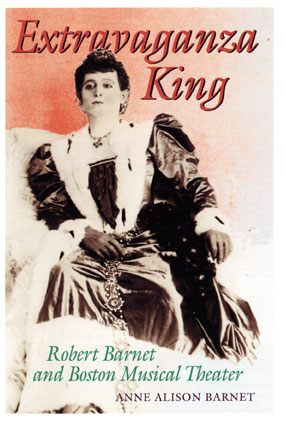 Dust Jacket: Anne Alison Barnet. Extravaganza king : Robert Barnet and Boston musical theater. Boston : Northeastern University Press, c2004.