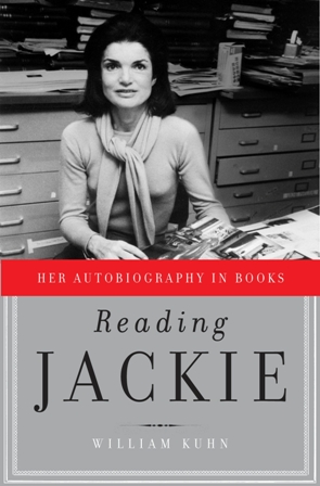 Dust Jacket: William Kuhn. Reading Jackie: Her Autobiography in Books.New York : Nan A Talese/Doubleday, c2010. Image courtesy of Nan A. Talese/Doubleday.