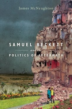 Samuel Beckett and the Politics of Aftermath, Oxford University Press