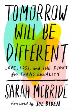 Tomorrow Will Be Different: Love, Loss, and the Fight for Trans Equality by Sarah McBride