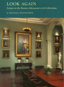 Michael Wentworth. Look Again: Essays on the Boston Athenæum's Art Collections. 2003.