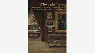 """With Eclat"": The Boston Athenæum and the Origin of the Museum of Fine Arts, Boston Hina Hirayama, Associate Curator of Paintings & Sculpture"