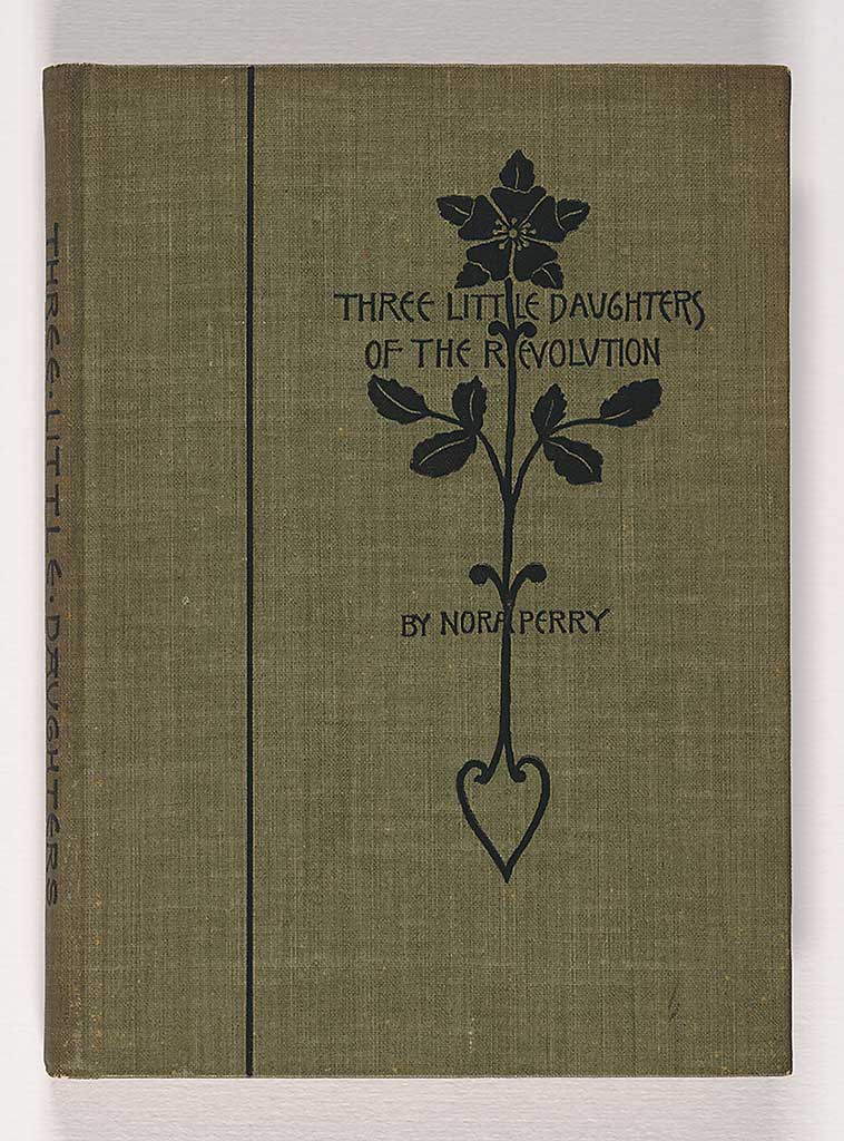 "Nora Perry, ""Three Little Daughters of the Revolution,"" (Boston, 1896). Gift of Patricia Boulos, 2005. Stamped cloth binding designed by Whitman."