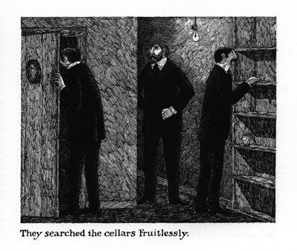 Edward Gorey, They searched the cellars Fruitlessly. © 2011 The Edward Gorey Charitable Trust.